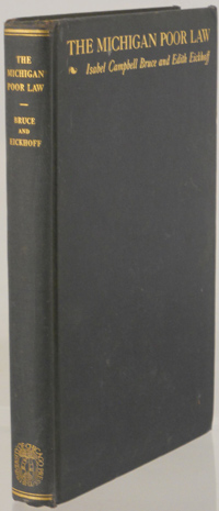 BRUCE, ISABEL CAMPBELL AND EDITH EICKHOFF - The Michigan Poor Law, Its Development and Administration with Special Reference to State Provision for Medical Care of the Indigent. Edited with an Introductory Note and Selected Court Decisions by Sophonisba P. Breckinridge