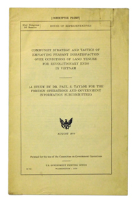 TAYLOR, PAUL S. - Communist Strategy and Tactics of Employing Peasant Dissatisfaction over Conditions of Land Tenure for Revolutionary Ends in Vietnam (A Study . . . for the Foreign Operations and Government Information Subcommittee)