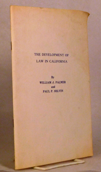 PALMER, WILLIAM J. AND PAUL P. SELVIN - The Development of Law in California